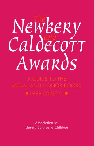 The Newbery & Caldecott Awards: A Complete Listing of Medal and Honor Books: A Guide to the Medal and Honor Books 1999 Edition