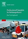 Professionell handeln im Rettungsdienst: Das Trainingsbuch - Hendrik Sudowe