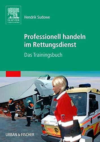 Professionell handeln im Rettungsdienst: Das Trainingsbuch