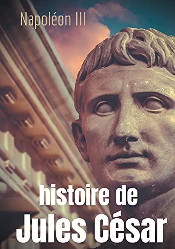 Histoire de Jules César: une histoire monumentale signée Napoléon III