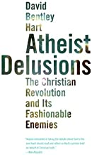 Atheist Delusions: The Christian Revolution and Its Fashinable Enemies: The Christian Revolution and Its Fashionable Enemies