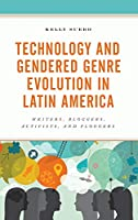 Technology and Gendered Genre Evolution in Latin America: Writers, Bloggers, Activists, and Floggers