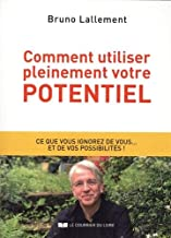 Livres Comment utiliser pleinement votre potentiel : Ce que vous ignorez de vous... et de vos possibilités PDF
