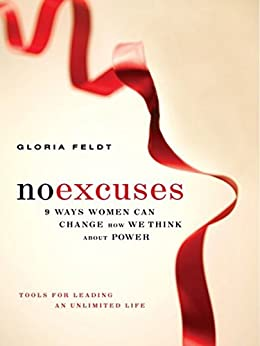 No Excuses: 9 Ways Women Can Change How We Think about Power by [Gloria Feldt]
