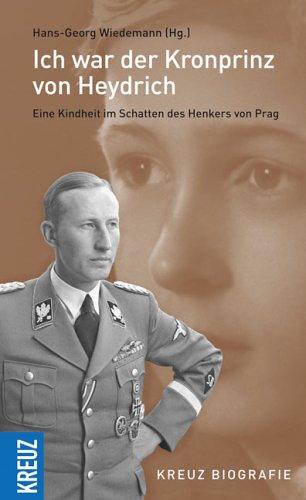 Ich war der Kronprinz von Heydrich: Eine Kindheit im Schatten des Henkers von Prag
