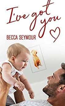 I've Got You (True-Blue Book 2) by [Becca Seymour, Booksmith Design, Hot Tree Editing]