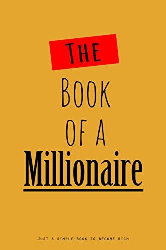 The book of a Millionaire: Use this book to write down what you will do to become a millionaire (limited) - 365 pages