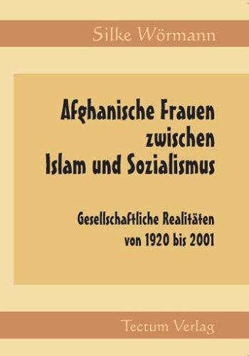 Afghanische Frauen zwischen Islam und Sozialismus: Gesellschaftliche Realitäten von 1920 bis 2001