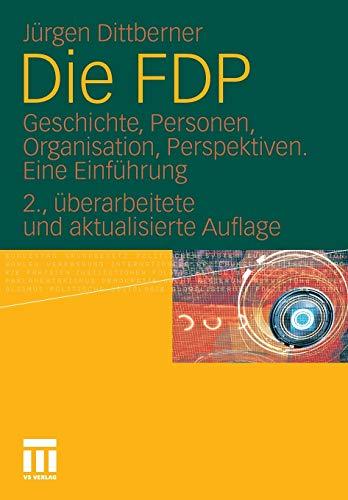 Die FDP: Geschichte, Personen, Organisation, Perspektiven. Eine Einführung