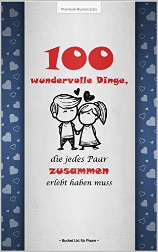 Bucket List für Paare: 100 wundervolle Dinge, die jedes Paar zusammen erlebt haben muss | Mit inspirierenden Texten für gemeinsame Abenteuer