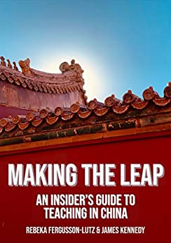 Making the Leap: An Insider's Guide to Teaching in China by [Rebeka Fergusson-Lutz, James Kennedy]