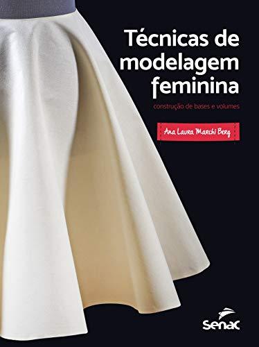 Técnicas de modelagem feminina: Construção de bases e volumes
