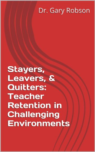 Stayers, Leavers, & Quitters: Teacher Retention in Challenging Environments (English Edition)