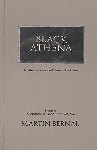 Black Athena: The Afroasiatic Roots of Classical Civilization (The Fabrication of Ancient Greece 1785-1985, Volume 1)