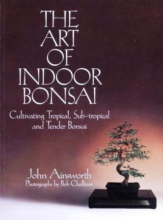 The Art of Indoor Bonsai: Cultivating Tropical, Sub-Tropical and Tender Bonsai