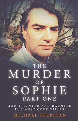 The Murder of Sophie Part 1: How I Hunted and Haunted the West Cork Killer (Murder at the Cottage)