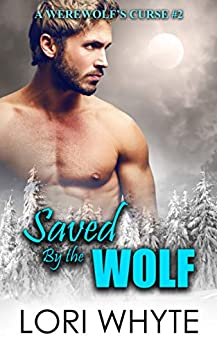 Saved By the Wolf (A Werewolf's Curse Book 2) by [Lori Whyte]