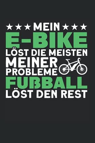 Mein E-Bike Löst Die Meisten Meiner Probleme Fußball Löst Den Rest: E-Bike & Radfahrer Notizbuch 6'x9' Fahrrad Radfahren Geschenk