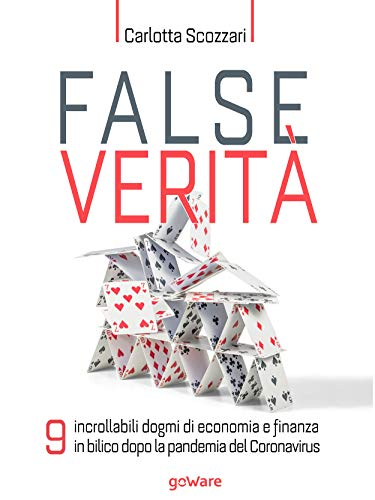 False verità. 9 incrollabili dogmi di economia e finanza in bilico dopo la pandemia del Coronavirus