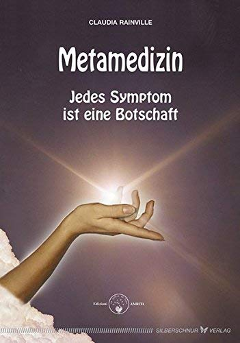 Metamedizin. Jedes Symptom ist eine Botschaft ( 1. März 2007 )