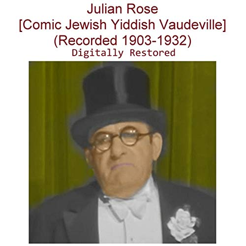 Julian Rose (Comic Jewish Yiddish Vaudeville) [Recorded 1903-1932]