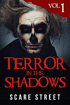 Terror in the Shadows Vol. 1: Horror Short Stories Collection with Scary Ghosts, Paranormal & Supernatural Monsters by [Scare Street, Ron Ripley, Sara Clancy, David Longhorn, A. I. Nasser, Emma Salam]