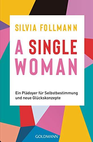 A Single Woman: Ein Plädoyer für Selbstbestimmung und neue Glückskonzepte