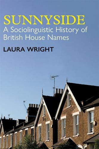 Sunnyside: A Sociolinguistic History of British House Names (British Academy Monographs)