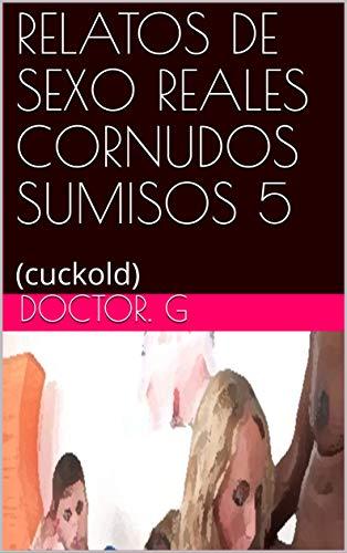 RELATOS DE SEXO REALES CORNUDOS SUMISOS 5: (cuckold) (010 nº 10)