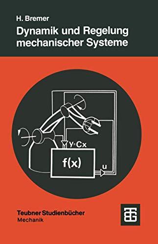 Dynamik und Regelung Mechanischer Systeme (German Edition) (Leitfäden der angewandten Mathematik und Mechanik - Teubner Studienbücher, 67, Band 67)
