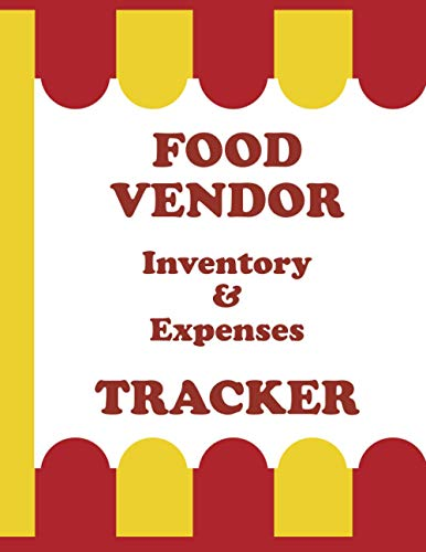 Food Vendor Inventory & Expenses Tracker: Log-Book and Ledger for Contact, Costs and Stock Management, for Mobile Restaurant Catering and Street Food Truck Small Business Owners