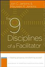 The 9 Disciplines of a Facilitator: Leading Groups by Transforming Yourself (J-B International Association of Facilitators Book 3)