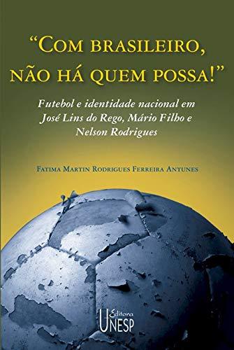 """""""Com brasileiro, não há quem possa!"""": Futebol e identidade nacional em José Lins do Rego, Mário Filho e Nelson Rodrigues"""