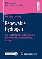 Renewable Hydrogen: Renewable Energy and Renewable Hydrogen APAC Markets Policies Analysis (Business Analytics)