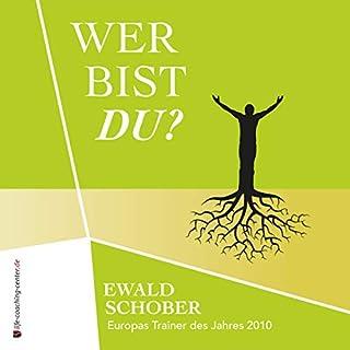 Wer bist du?     Jeder hat die Wahl              Autor:                                                                                                                                 Ewald Schober                               Sprecher:                                                                                                                                 Denise Auerswald                      Spieldauer: 3 Std. und 50 Min.     1 Bewertung     Gesamt 5,0
