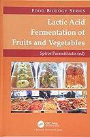 Lactic Acid Fermentation of Fruits and Vegetables (Food Biology Series)
