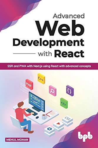 Advanced Web Development with React: SSR and PWA with Next.js using React with advanced concepts Front Cover