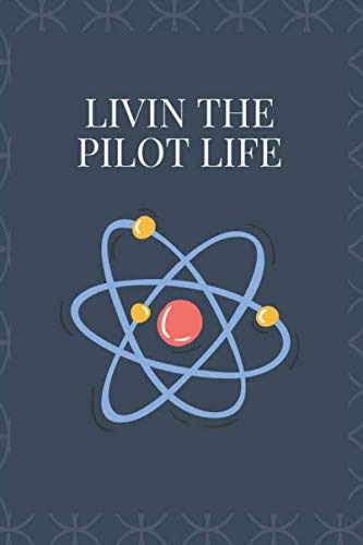 LIVIN THE PILOT LIFE: Simple Funny Journal gift , Parents, Friends, Boss, Family.. (Gag Gifts) lined notebook / journal gift / 120 pages 6x9 . soft cover