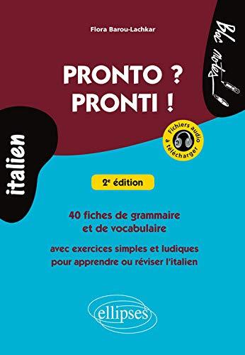 Pronto ? Pronti ! 40 Fiches de Grammaire et de Vocabulaire Avec Exercices Simples et Ludiques pour Apprendre ou Réviser l'Italien