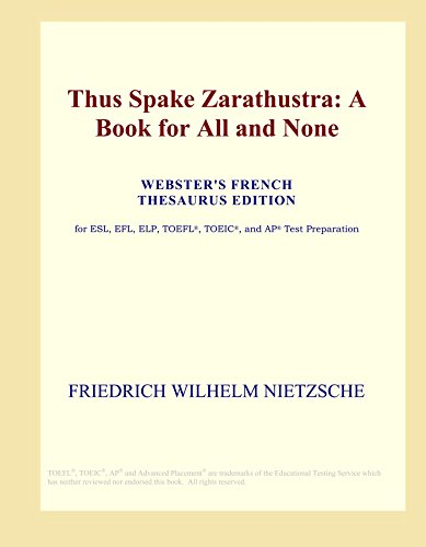 Thus Spake Zarathustra: A Book for All and None (Webster's French Thesaurus Edition)