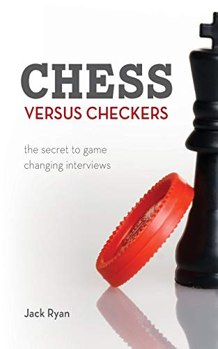 Compare Textbook Prices for Chess Versus Checkers: The Secret to Game Changing Interviews 1 Edition ISBN 9781545426906 by Ryan, Jack