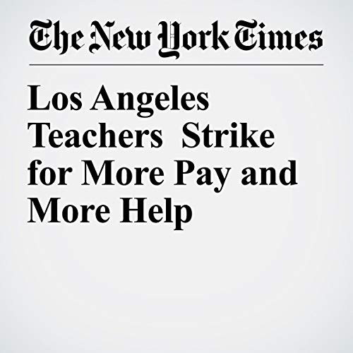 Los Angeles Teachers Strike for More Pay and More Help audiobook cover art