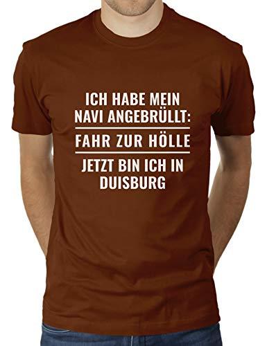 Ich Habe Mein Navi angebrüllt: Fahr zur Hölle. Jetzt Bin ich in Duisburg - Herren T-Shirt von KaterLikoli, Gr. 3XL, Choccolate