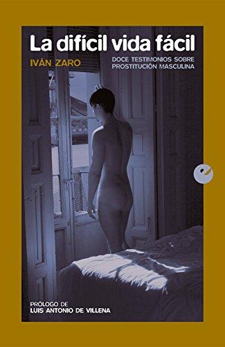 La difícil vida fácil: Doce testimonios sobre prostitución masculina