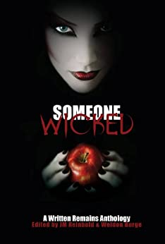 Someone Wicked: A Written Remains Anthology by [Christine Morgan, JM Reinbold, Billie Sue Mosiman, L.L. Soares, Joseph Badal, Carson Buckingham, Shaun Meeks, Liz DeJesus, Weldon Burge, Barbara Ross]