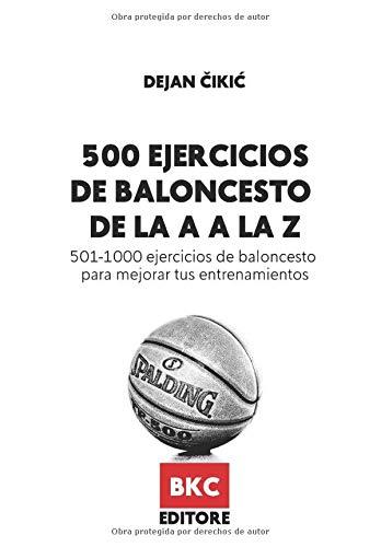 500 EJERCICIOS DE BALONCESTO DE LA A A LA Z: 501-1000 ejercicios de baloncesto para mejorar tus entrenamientos