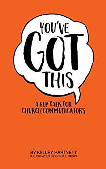 You've Got This: A Pep Talk for Church Communicators by [Kelley Hartnett, Erica J. Hicks]