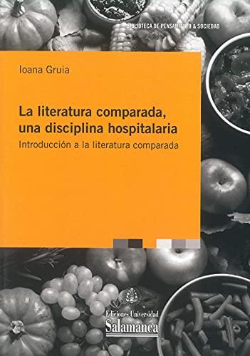 La Literatura Comparada, Una disciplina Hospitalaria. Introducción A La Literatura Comparada (Biblioteca de pensamiento y sociedad, 120)