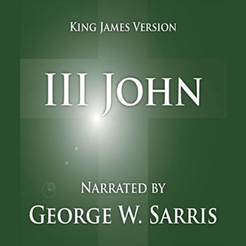 The Holy Bible - KJV: 3 John                   By:                                                                                                                                 George W. Sarris (publisher)                               Narrated by:                                                                                                                                 George W. Sarris                      Length: 2 mins     7 ratings     Overall 3.9