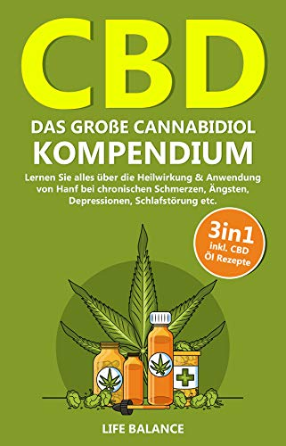 CBD: Das große Cannabidiol Kompendium 3in1 - Lernen Sie alles über die Heilwirkung von Hanf bei chronischen Schmerzen, Ängsten, Depressionen, Schlafstörung etc. inkl. CBD Öl Rezepten